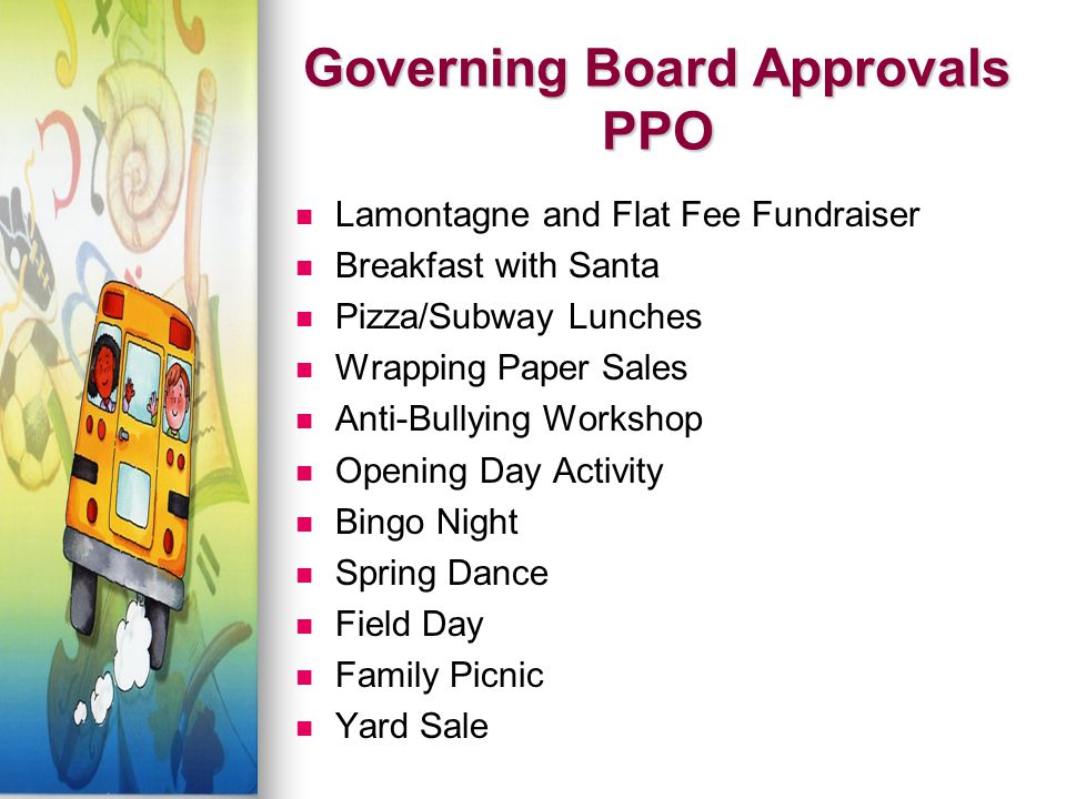 Governing Board Approvals PPO Lamontagne and Flat Fee Fundraiser Breakfast with Santa Pizza/Subway Lunches Wrapping Paper Sales Anti-Bullying Workshop Opening Day Activity Bingo Night Spring Dance Field Day Family Picnic Yard Sale