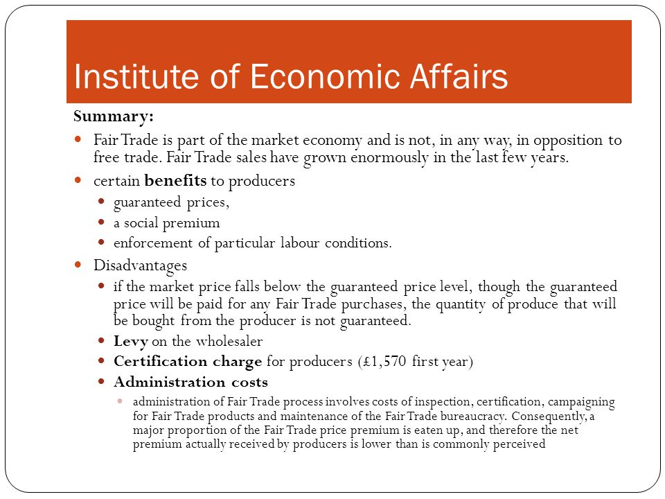 Institute of Economic Affairs Summary: Fair Trade is part of the market economy and is not, in any way, in opposition to free trade.