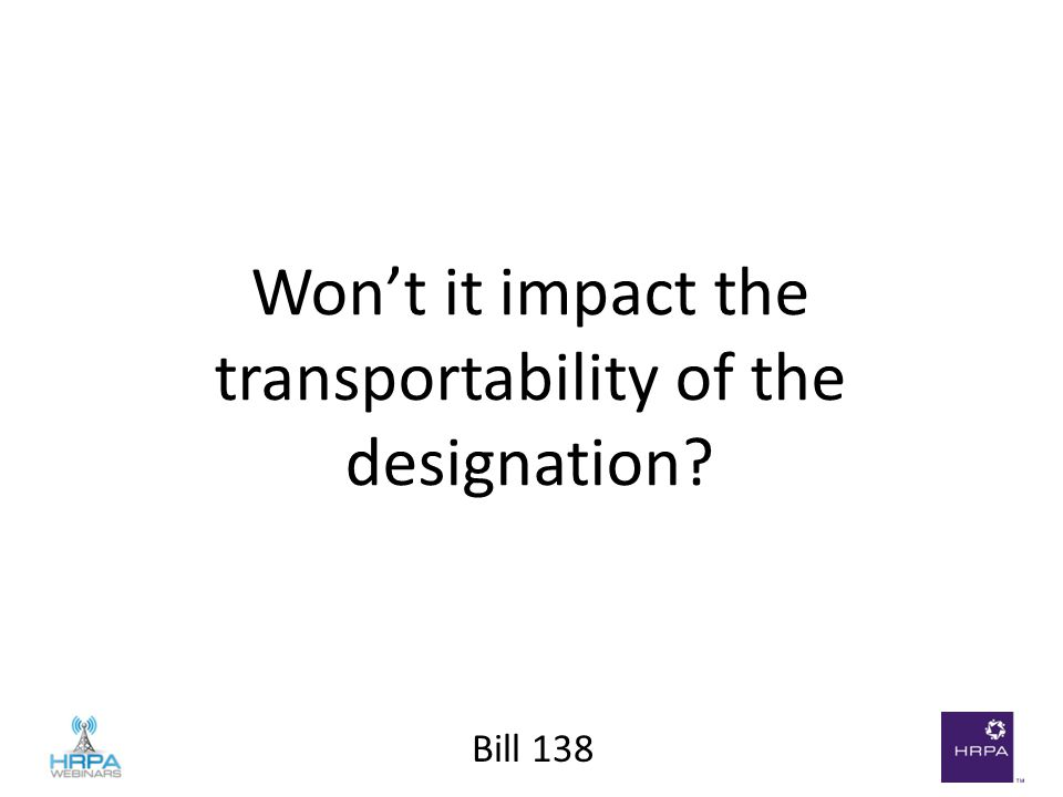 Bill 138 Won't it impact the transportability of the designation