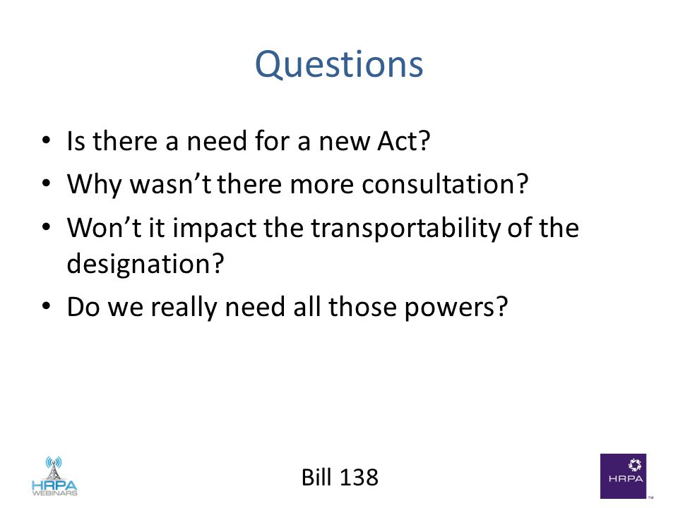 Bill 138 Questions Is there a need for a new Act. Why wasn't there more consultation.