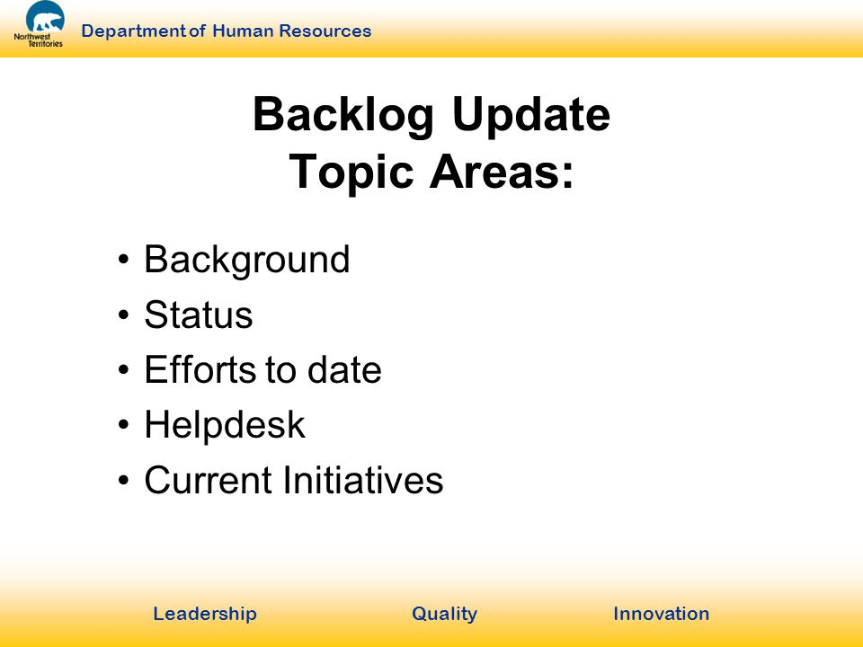 LeadershipQuality Innovation Department of Human Resources Backlog Update Topic Areas: Background Status Efforts to date Helpdesk Current Initiatives
