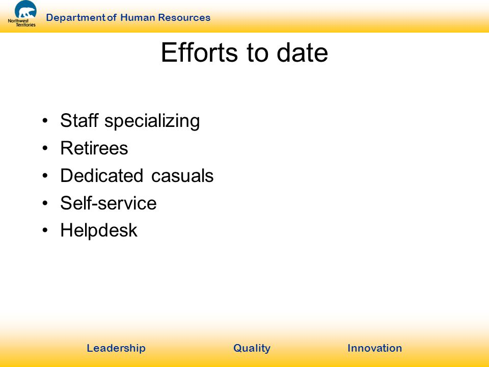 LeadershipQuality Innovation Department of Human Resources Efforts to date Staff specializing Retirees Dedicated casuals Self-service Helpdesk