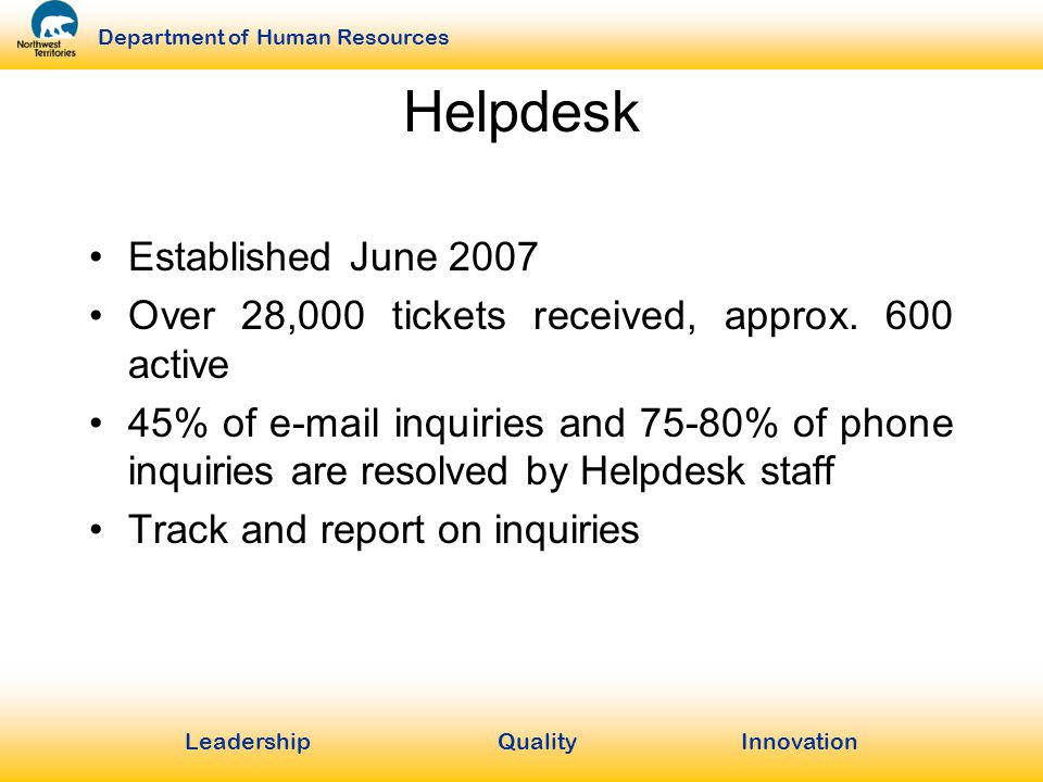 LeadershipQuality Innovation Department of Human Resources Helpdesk Established June 2007 Over 28,000 tickets received, approx.