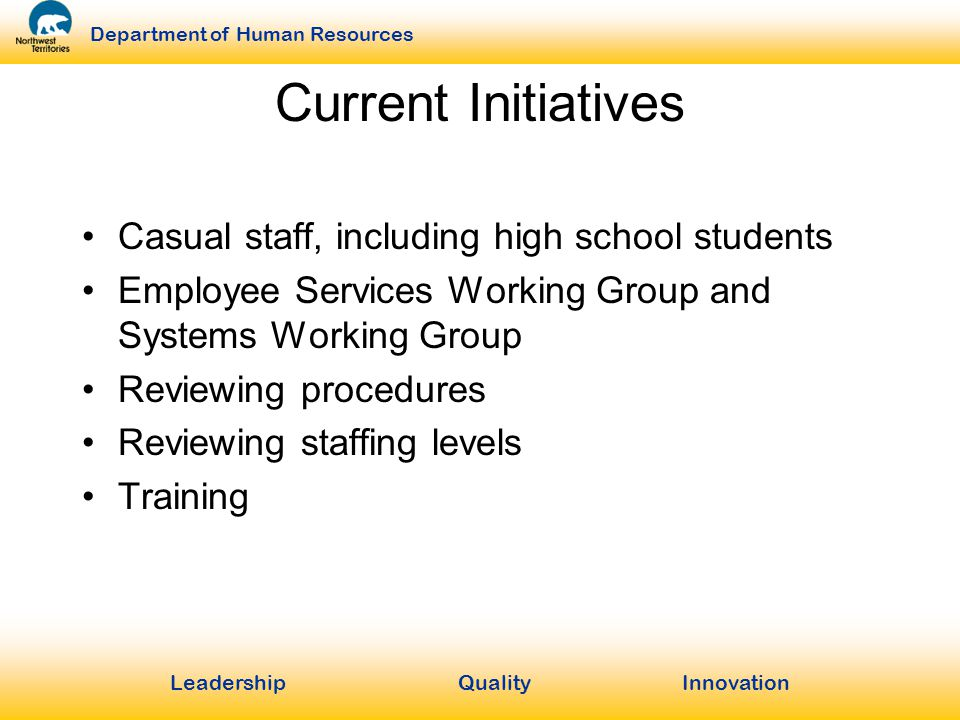 LeadershipQuality Innovation Department of Human Resources Current Initiatives Casual staff, including high school students Employee Services Working Group and Systems Working Group Reviewing procedures Reviewing staffing levels Training