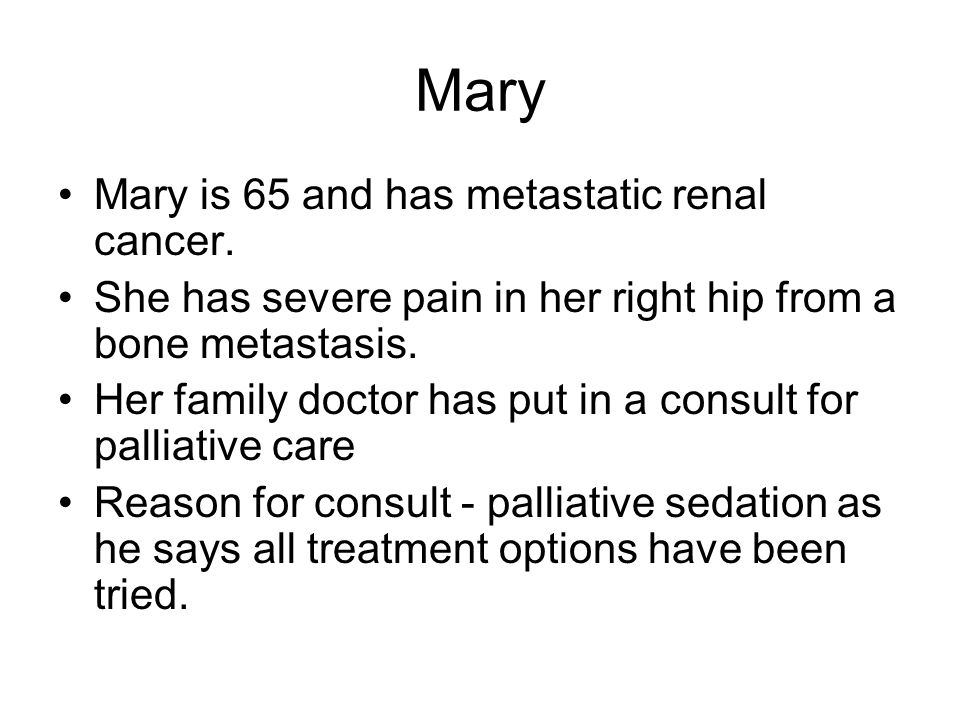 Mary Mary is 65 and has metastatic renal cancer.
