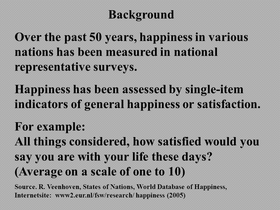 Background Over the past 50 years, happiness in various nations has been measured in national representative surveys.