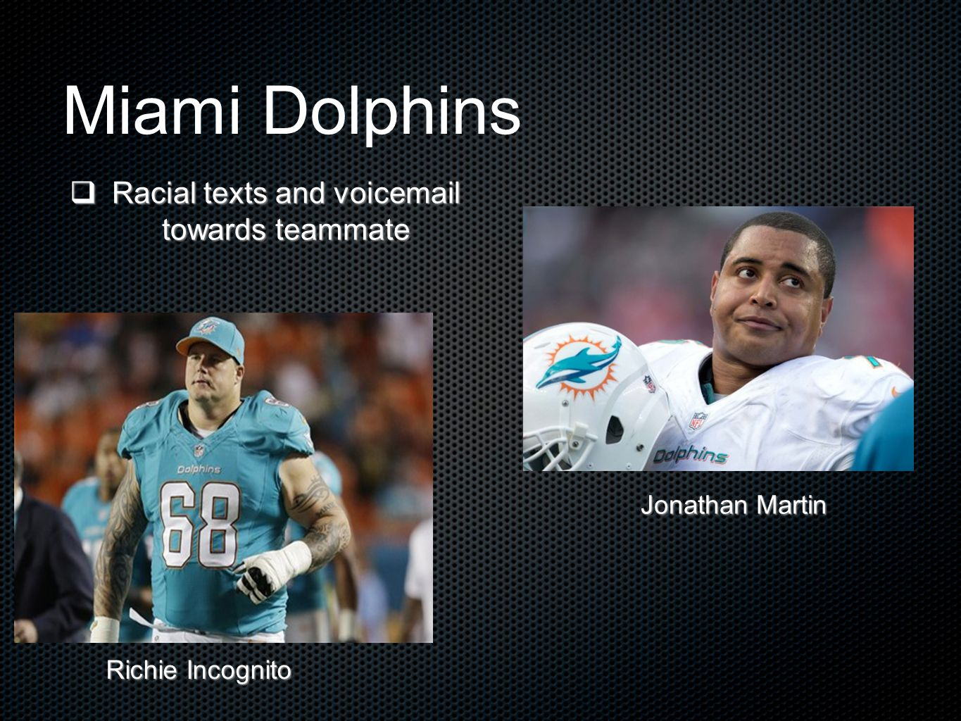 Miami Dolphins  Racial texts and voicemail towards teammate Richie Incognito Jonathan Martin