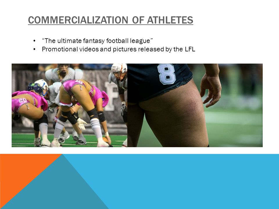 COMMERCIALIZATION OF ATHLETES The ultimate fantasy football league Promotional videos and pictures released by the LFL