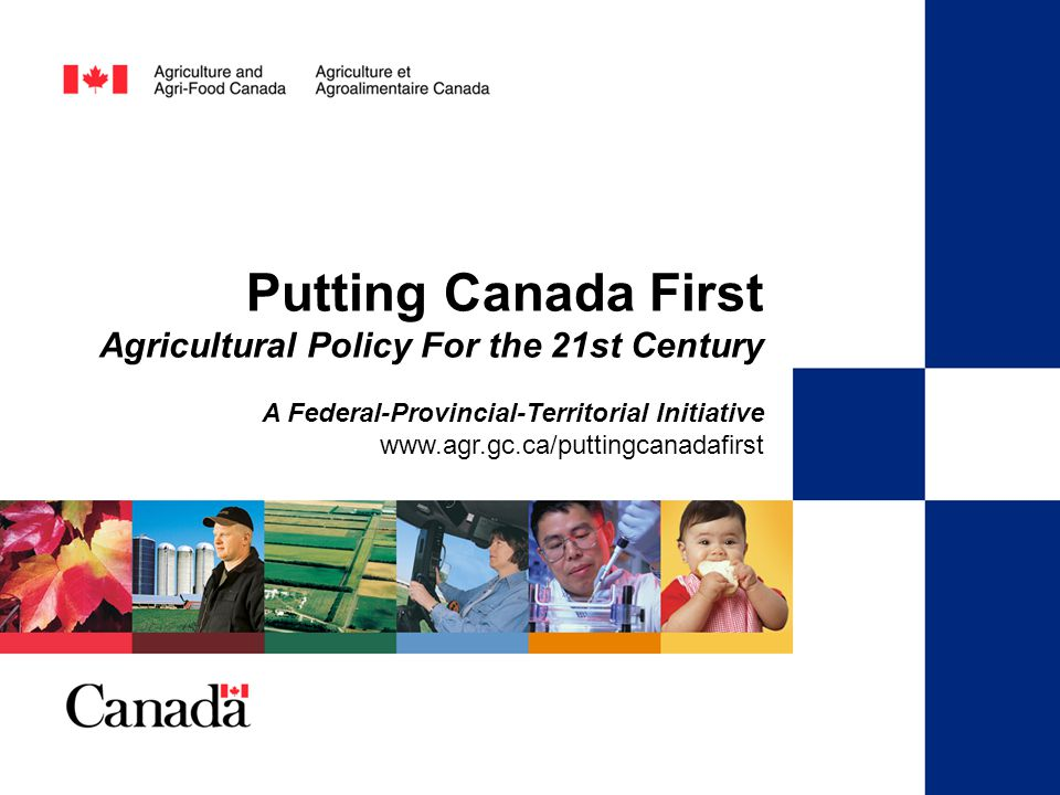 A Federal-Provincial-Territorial Initiative Putting Canada First Agricultural Policy For the 21st Century A Federal-Provincial-Territorial Initiative www.agr.gc.ca/puttingcanadafirst