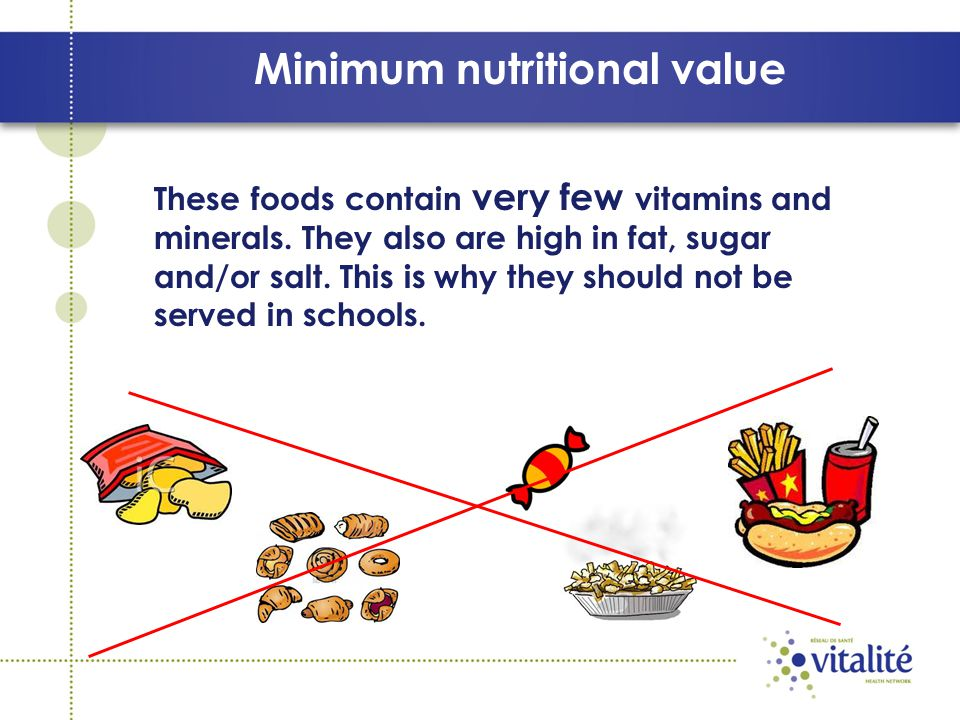 Minimum nutritional value These foods contain very few vitamins and minerals.