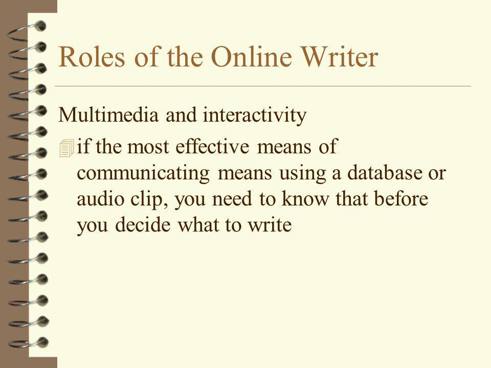 Roles of the Online Writer Multimedia and interactivity 4 if the most effective means of communicating means using a database or audio clip, you need to know that before you decide what to write
