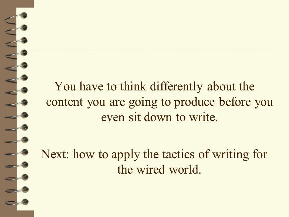 You have to think differently about the content you are going to produce before you even sit down to write.