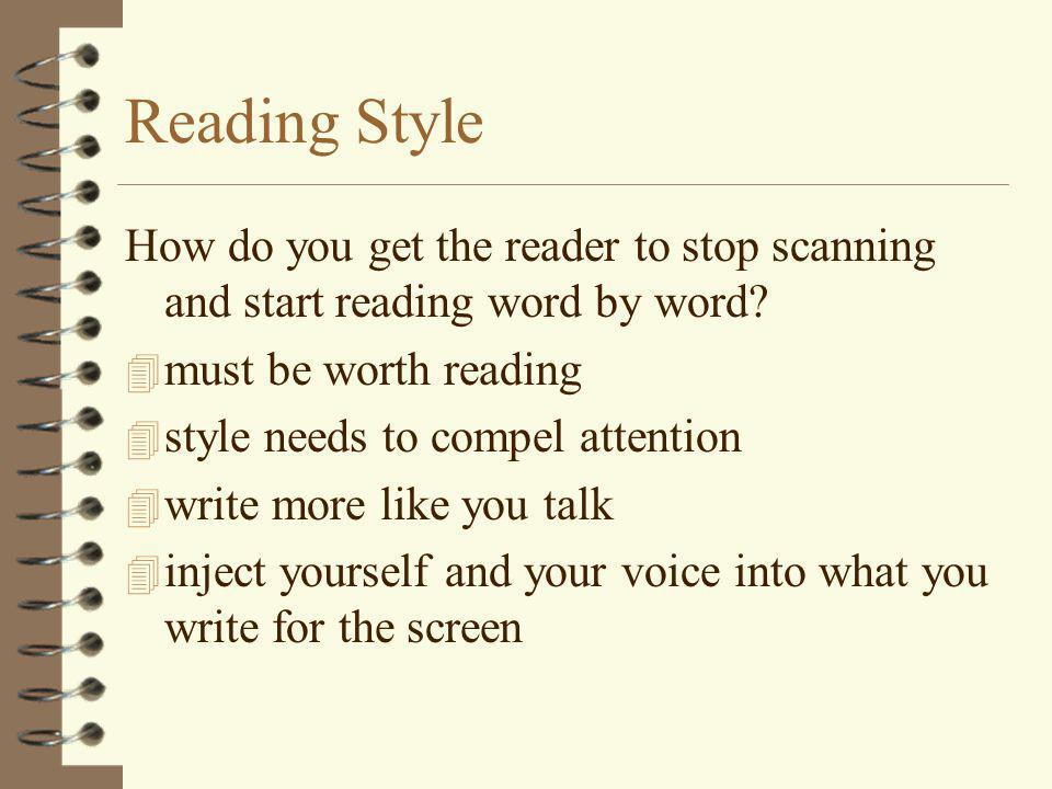 Reading Style How do you get the reader to stop scanning and start reading word by word.