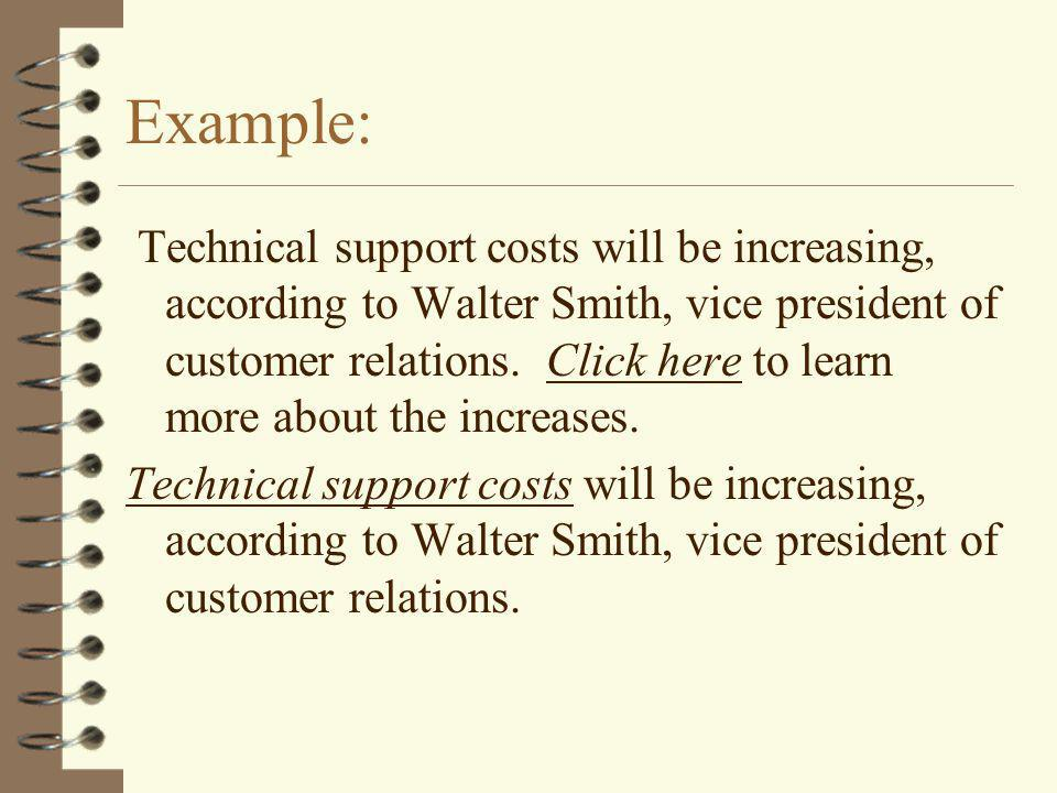 Example: Technical support costs will be increasing, according to Walter Smith, vice president of customer relations.