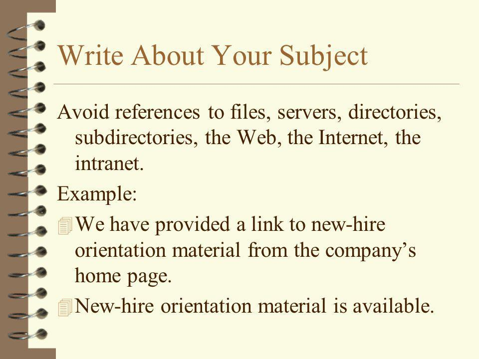 Write About Your Subject Avoid references to files, servers, directories, subdirectories, the Web, the Internet, the intranet.