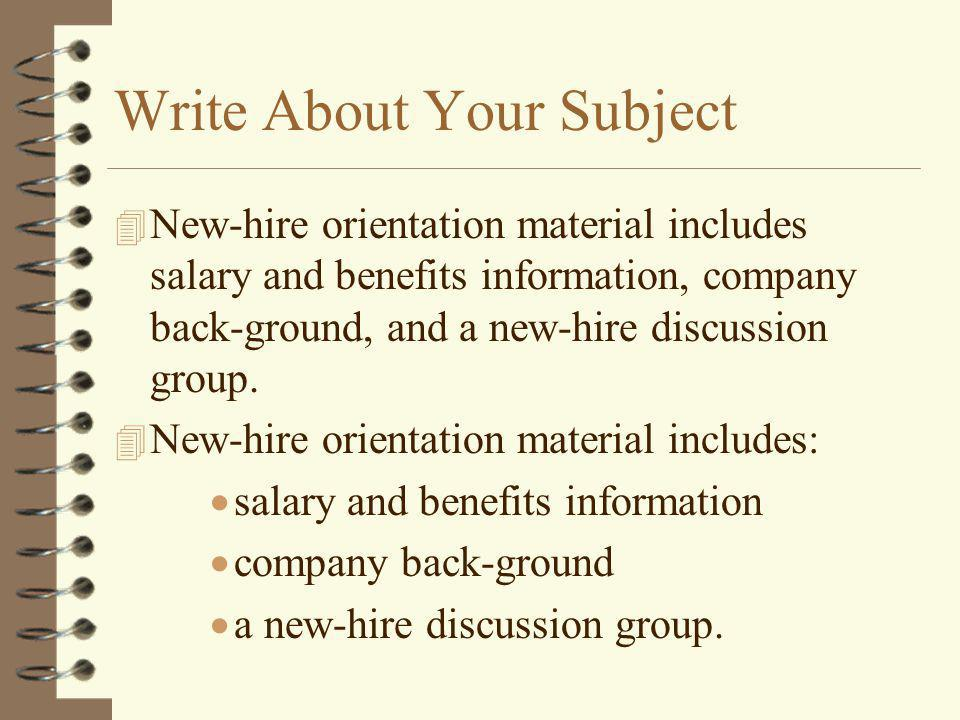 Write About Your Subject 4 New-hire orientation material includes salary and benefits information, company back-ground, and a new-hire discussion group.