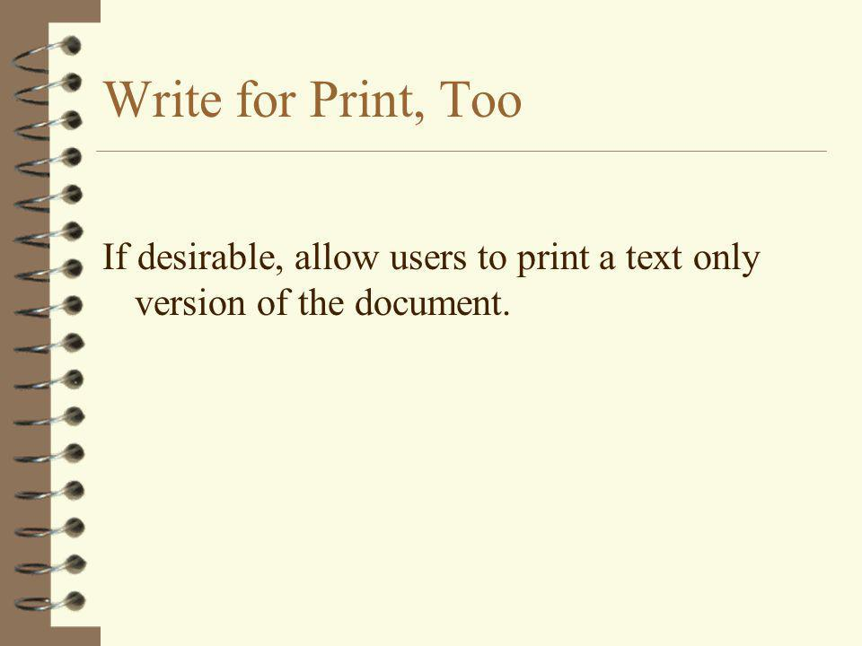 Write for Print, Too If desirable, allow users to print a text only version of the document.