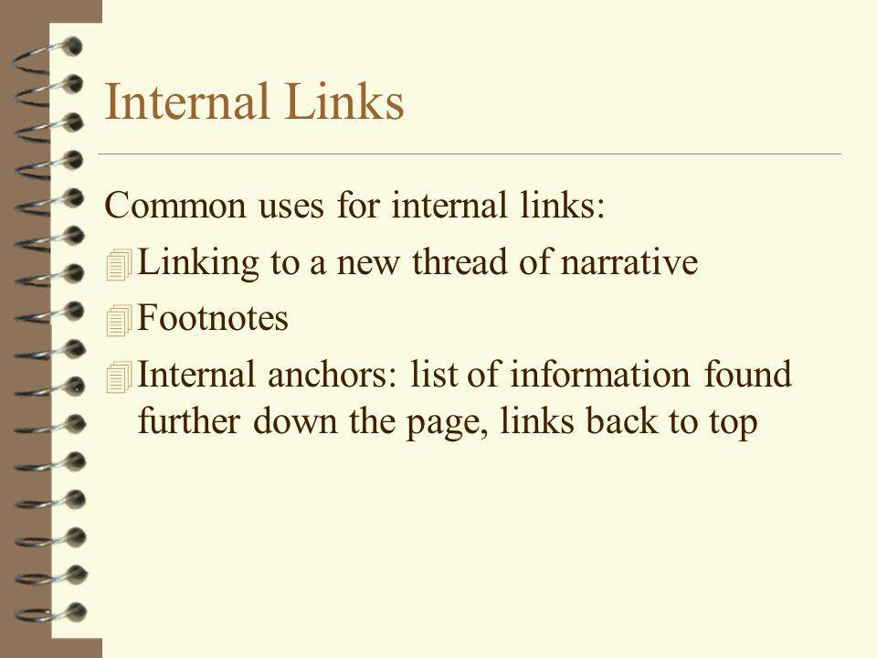 Internal Links Common uses for internal links: 4 Linking to a new thread of narrative 4 Footnotes 4 Internal anchors: list of information found further down the page, links back to top
