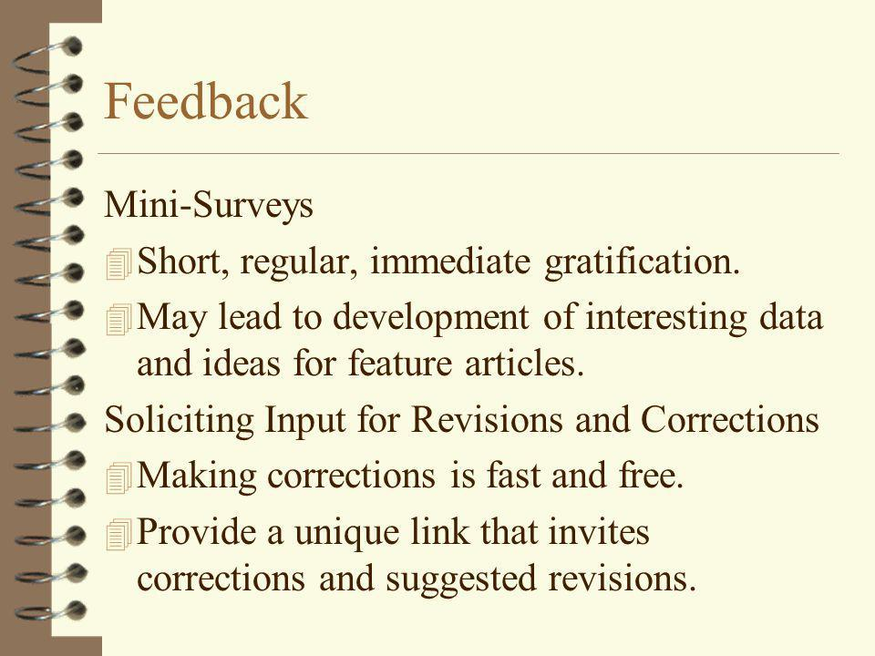 Feedback Mini-Surveys 4 Short, regular, immediate gratification.