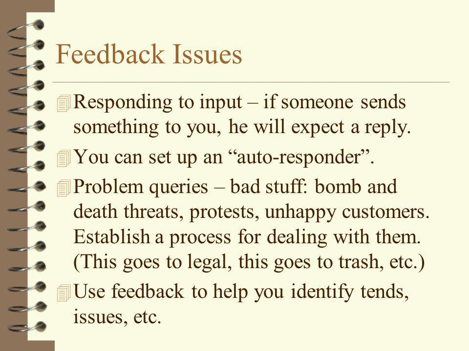 Feedback Issues 4 Responding to input – if someone sends something to you, he will expect a reply.