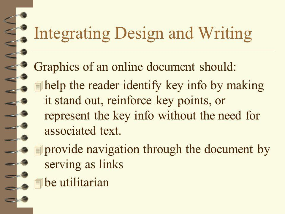 Integrating Design and Writing Graphics of an online document should: 4 help the reader identify key info by making it stand out, reinforce key points, or represent the key info without the need for associated text.