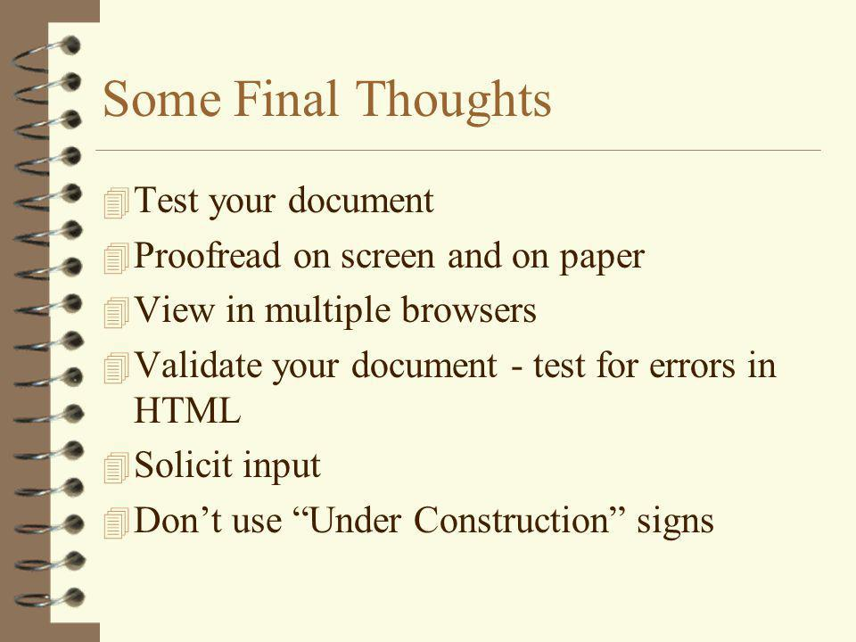 Some Final Thoughts 4 Test your document 4 Proofread on screen and on paper 4 View in multiple browsers 4 Validate your document - test for errors in HTML 4 Solicit input 4 Don't use Under Construction signs