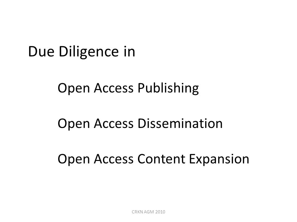 Due Diligence in Open Access Publishing Open Access Dissemination Open Access Content Expansion CRKN AGM 2010