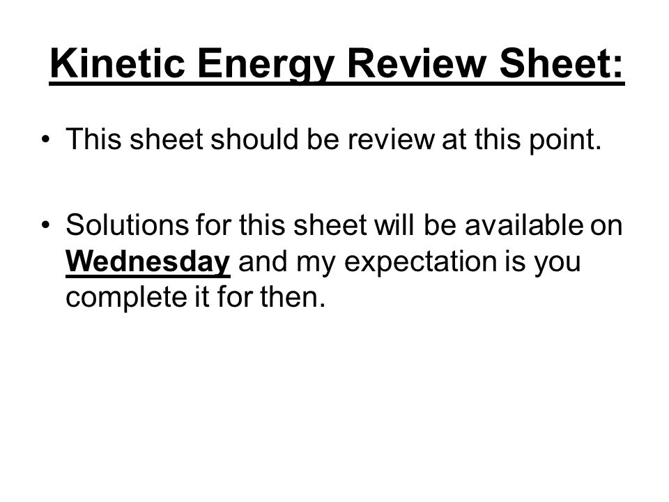 Kinetic Energy Review Sheet: This sheet should be review at this point.