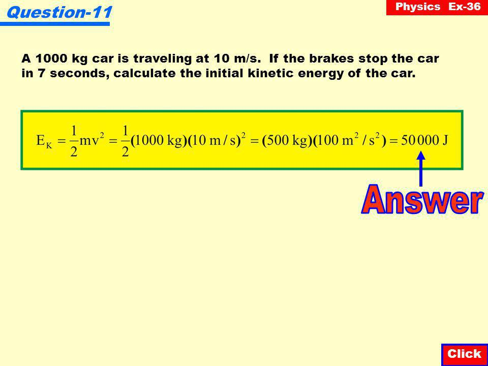 Physics Ex-36 Question-10 An 80 kg mass, moving with a velocity of 10 m/s, has its kinetic energy increased by 1.6 x 10 3 J.