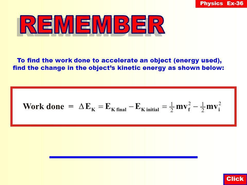 Physics Ex-36 Click When an object is accelerated, work is being done.
