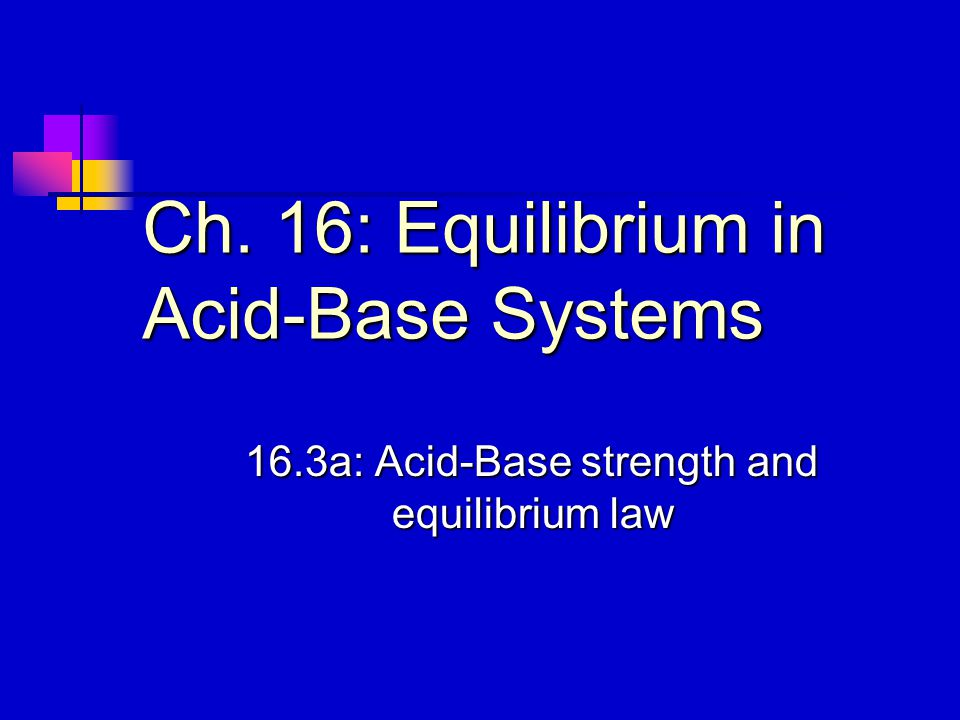 Ch. 16: Equilibrium in Acid-Base Systems 16.3a: Acid-Base strength and equilibrium law