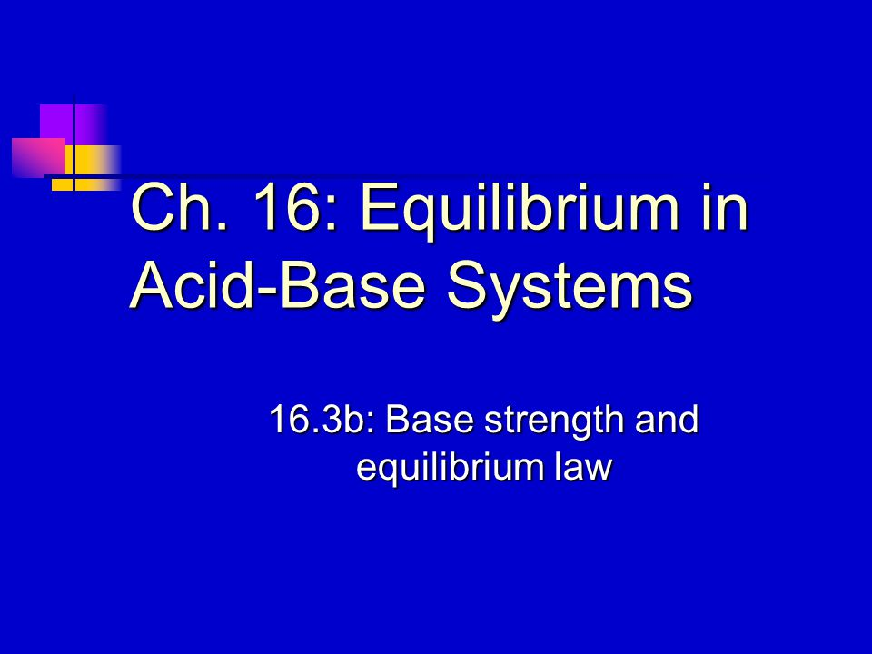 Ch. 16: Equilibrium in Acid-Base Systems 16.3b: Base strength and equilibrium law