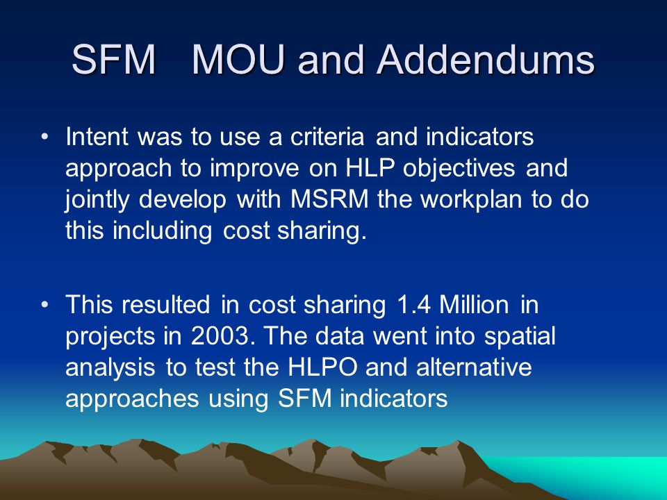 SFM MOU and Addendums Intent was to use a criteria and indicators approach to improve on HLP objectives and jointly develop with MSRM the workplan to do this including cost sharing.