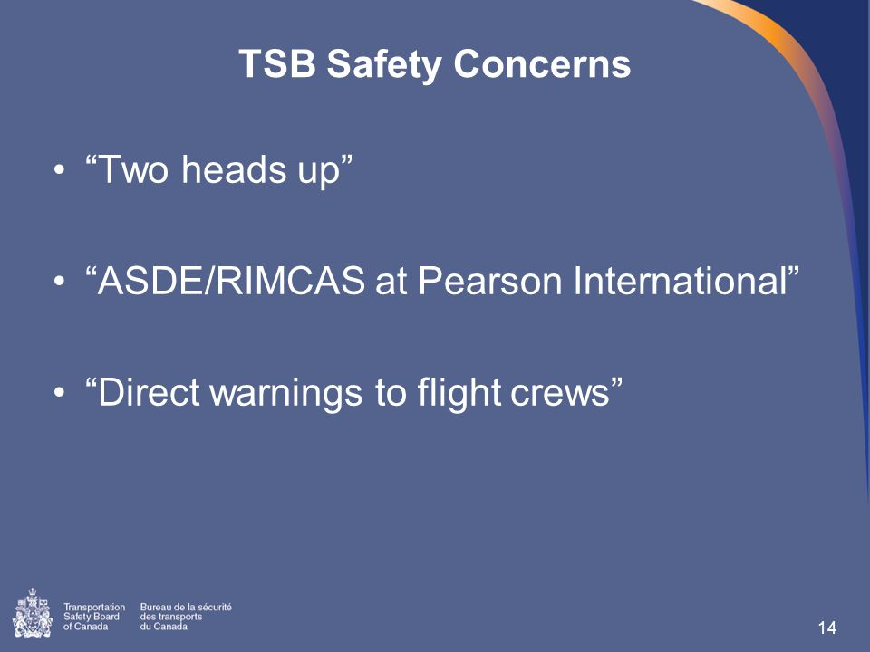 TSB Safety Concerns Two heads up ASDE/RIMCAS at Pearson International Direct warnings to flight crews 14