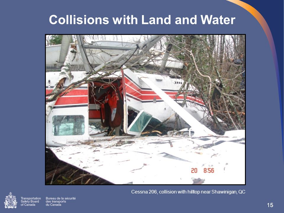 Collisions with Land and Water 15 Cessna 206, collision with hilltop near Shawinigan, QC