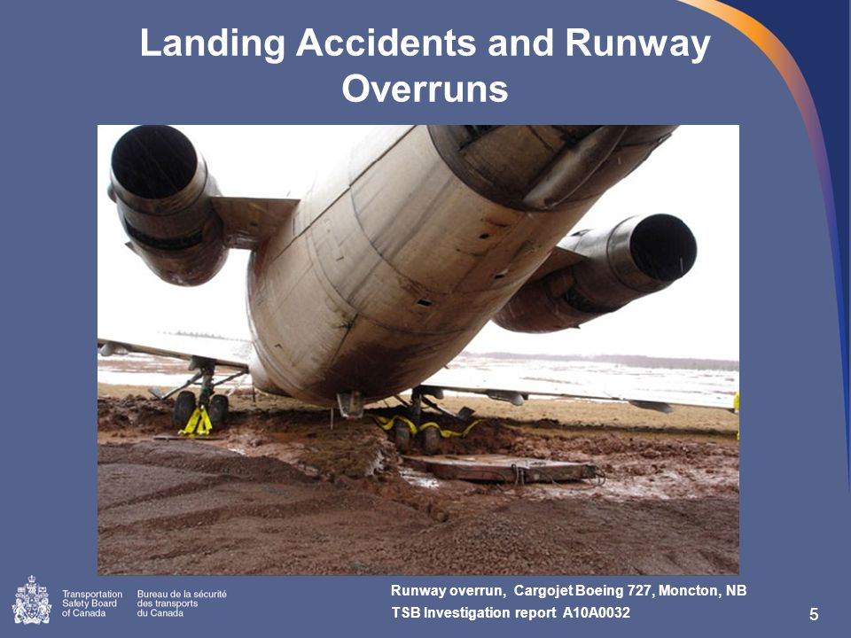 Landing Accidents and Runway Overruns 5 Runway overrun, Cargojet Boeing 727, Moncton, NB TSB Investigation report A10A0032
