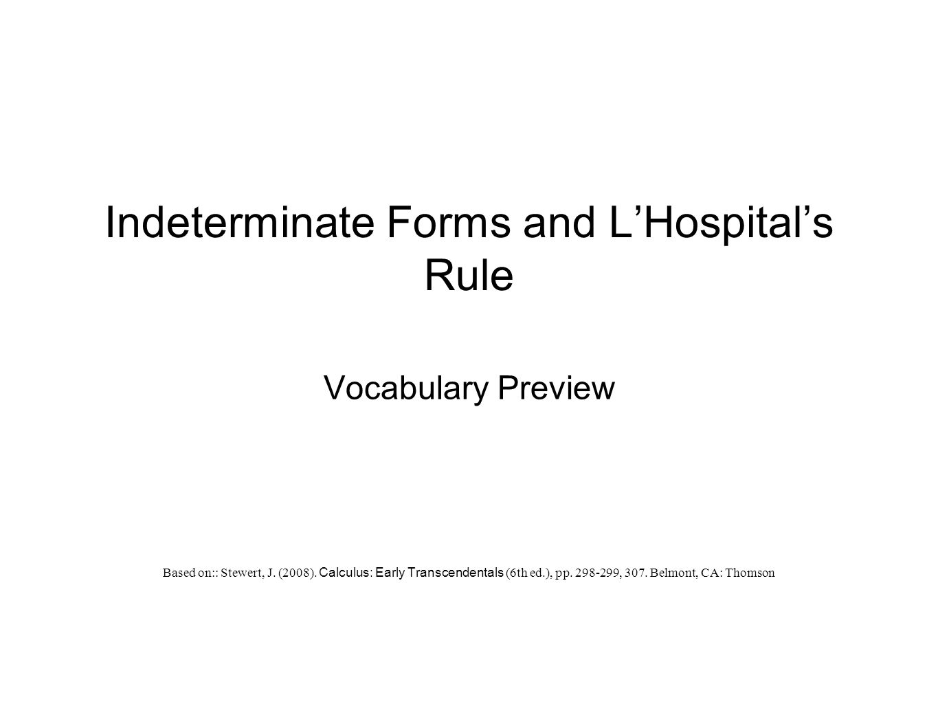 Indeterminate Forms and L'Hospital's Rule Vocabulary Preview Based on:: Stewert, J.