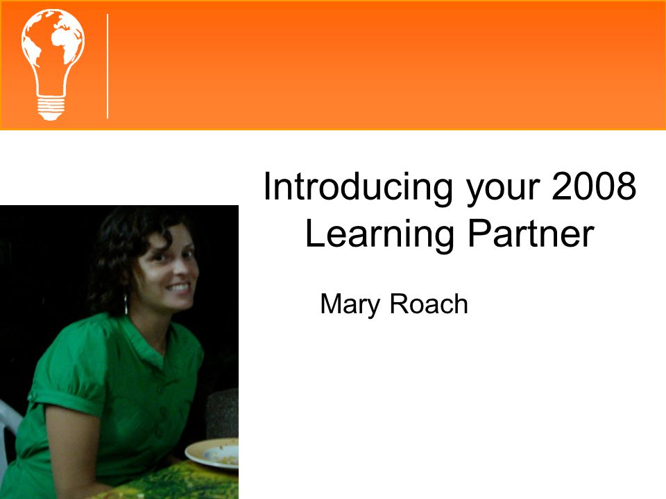 Introducing your 2008 Learning Partner Mary Roach