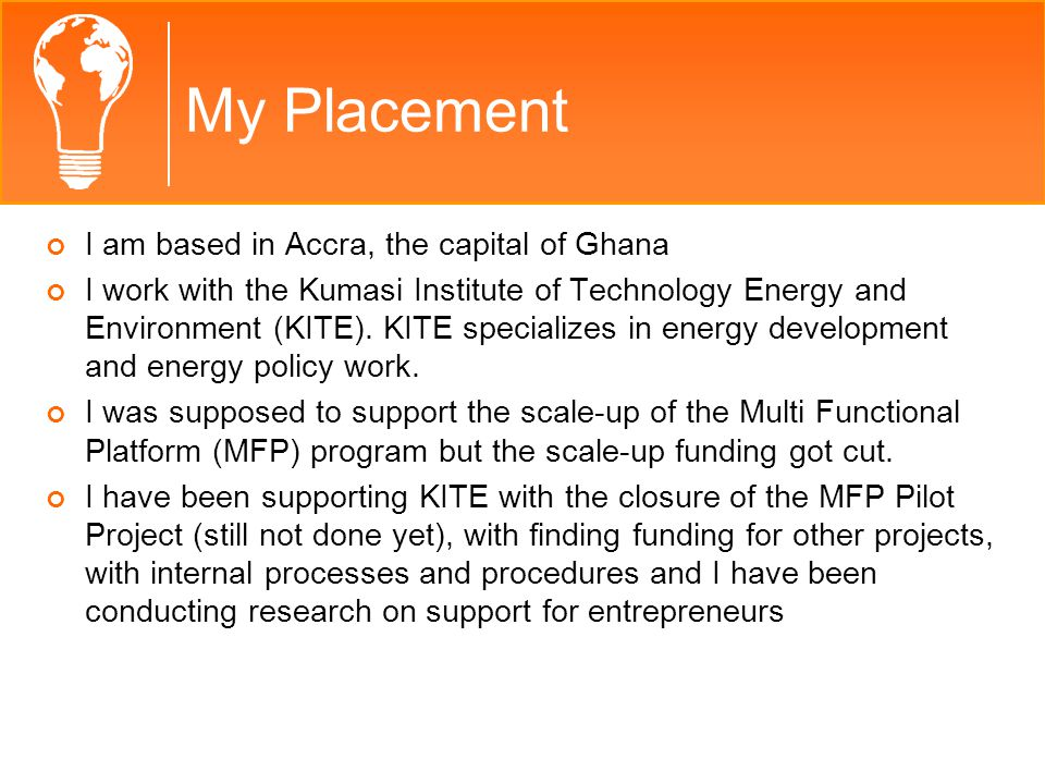 My Placement I am based in Accra, the capital of Ghana I work with the Kumasi Institute of Technology Energy and Environment (KITE).