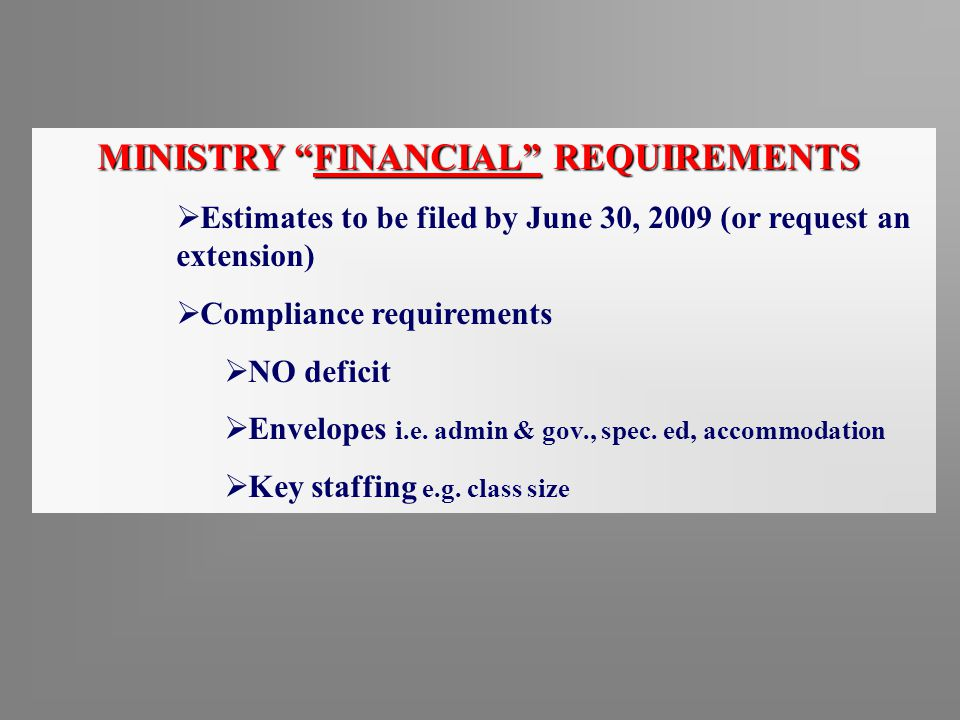MINISTRY FINANCIAL REQUIREMENTS  Estimates to be filed by June 30, 2009 (or request an extension)  Compliance requirements  NO deficit  Envelopes i.e.