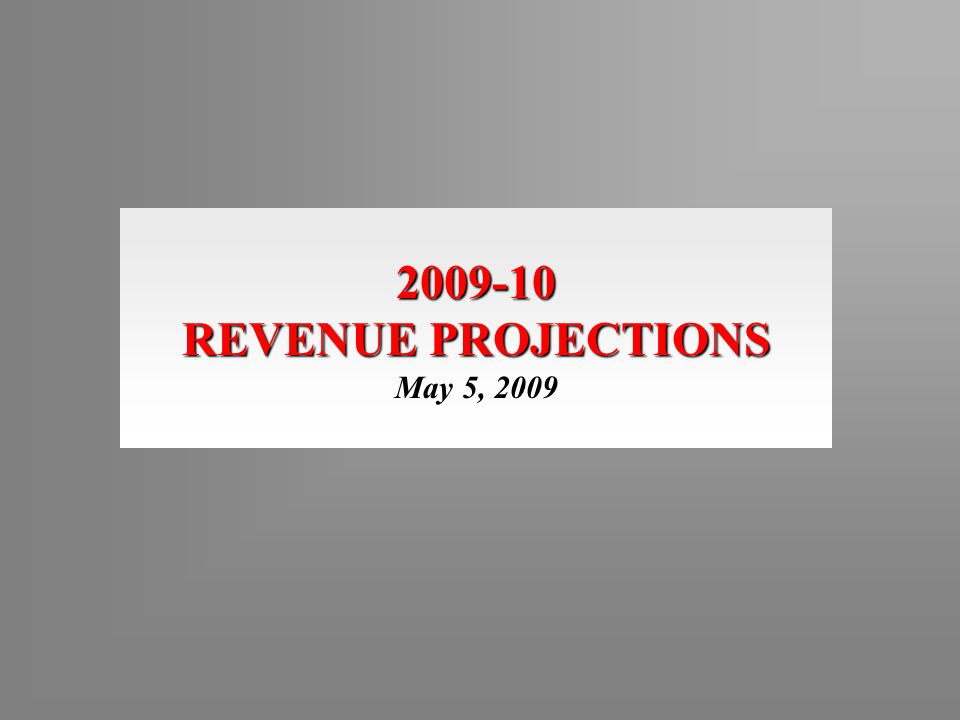 2009-10 REVENUE PROJECTIONS May 5, 2009