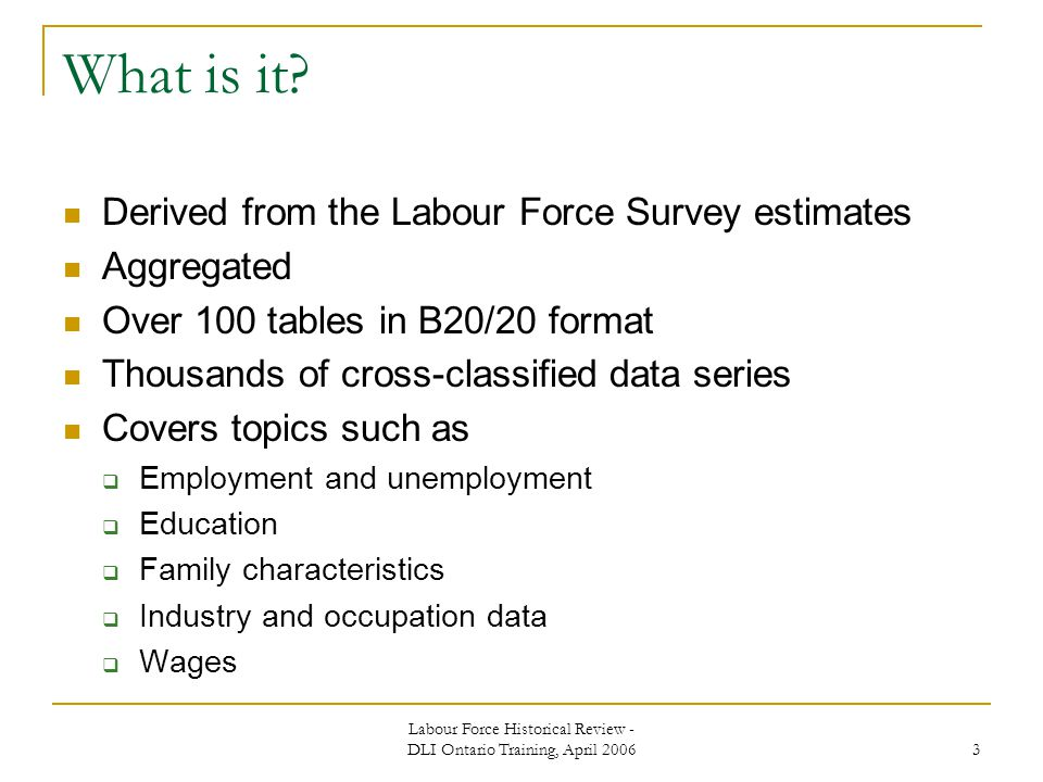 Labour Force Historical Review - DLI Ontario Training, April What is it.