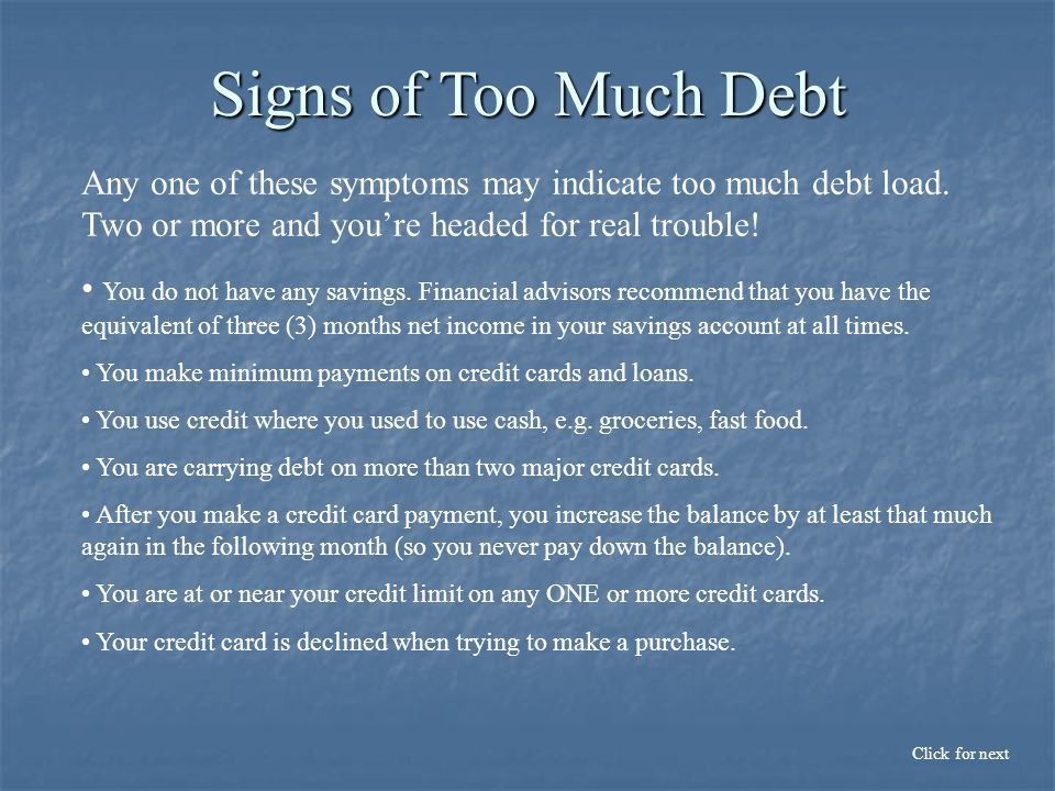 Any one of these symptoms may indicate too much debt load.