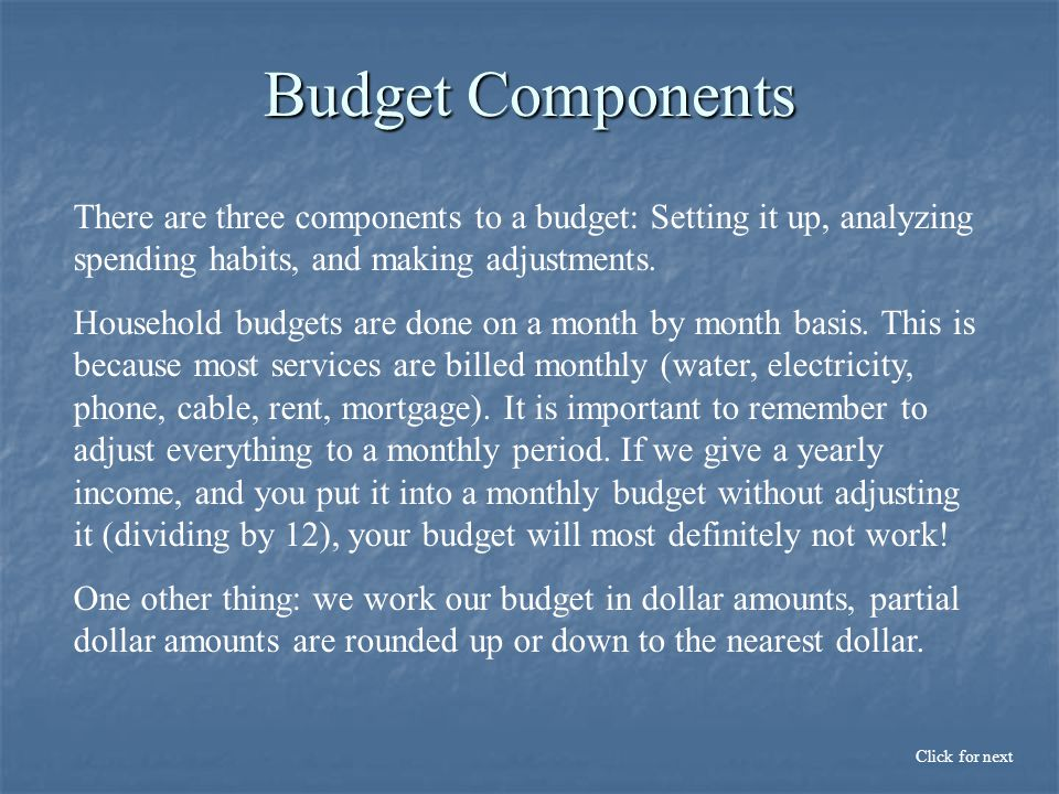 Budget Components Click for next There are three components to a budget: Setting it up, analyzing spending habits, and making adjustments.