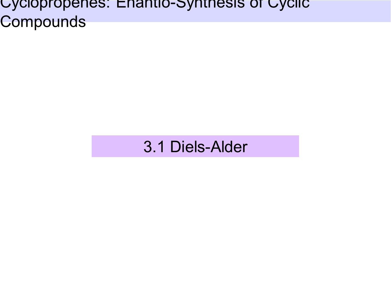 3.1 Diels-Alder Cyclopropenes: Enantio-Synthesis of Cyclic Compounds
