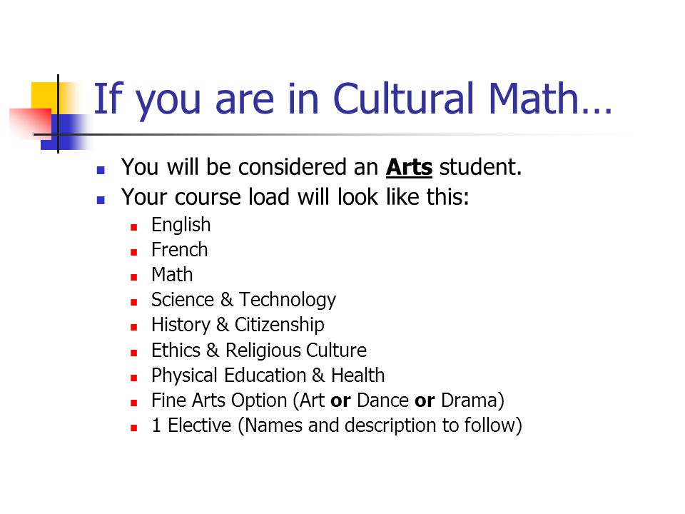 If you are in Cultural Math… You will be considered an Arts student.