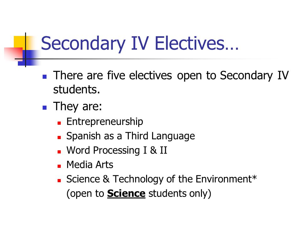 Secondary IV Electives… There are five electives open to Secondary IV students.