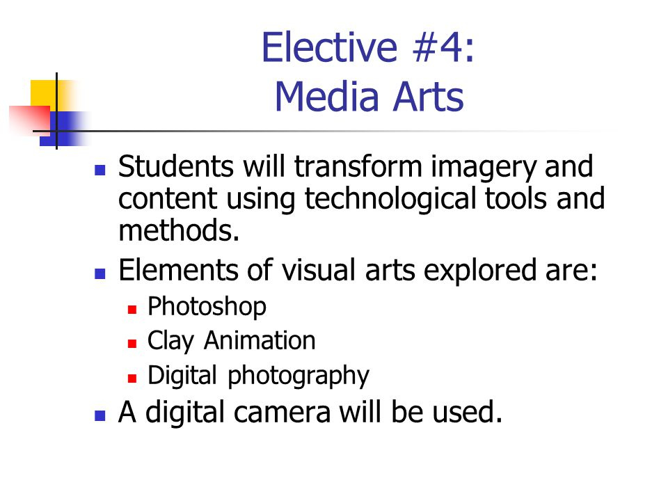 Elective #4: Media Arts Students will transform imagery and content using technological tools and methods.
