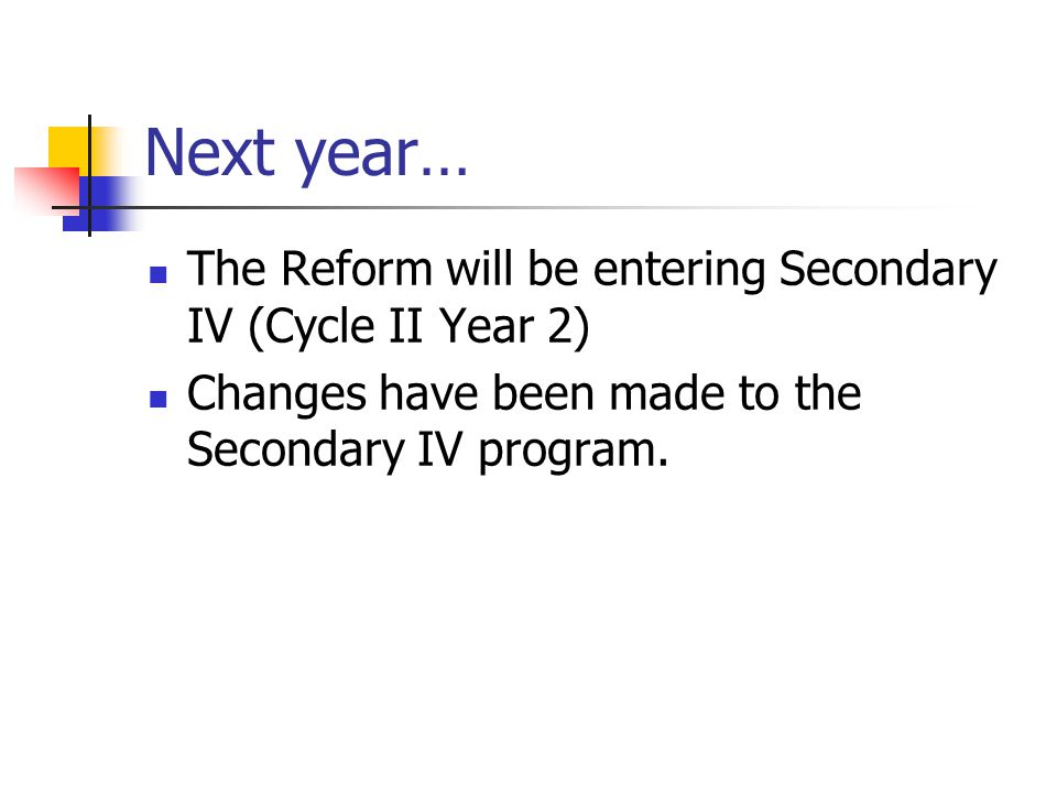 Next year… The Reform will be entering Secondary IV (Cycle II Year 2) Changes have been made to the Secondary IV program.