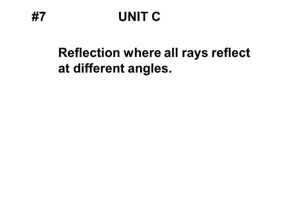 #7UNIT C Reflection where all rays reflect at different angles.